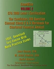 ExamWise� Volume 2: CFA 2008 Level I Certification: The Candidates 500 Question Concept Check Q & A Workbook For Chartered Financial Analyst (With Download Software)