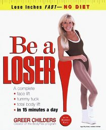 Be a Loser! : Lose Inches Fast--No Diet