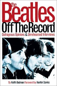 The Beatles Off the Record: Outrageous Opinions & Unrehearsed Interviews