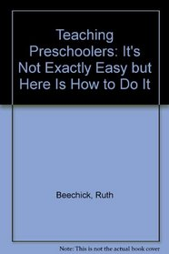 Teaching Preschoolers: It's Not Exactly Easy but Here Is How to Do It (Accent teacher training series)