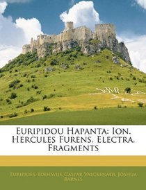Euripidou Hapanta: Ion. Hercules Furens. Electra. Fragments