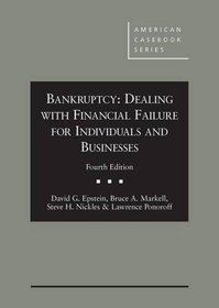Bankruptcy:: Dealing with Financial Failure for Individuals and Businesses (American Casebook Series)
