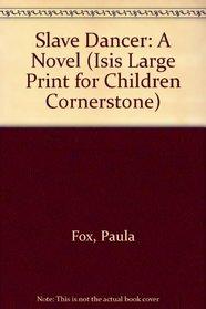 Slave Dancer: A Novel (Isis Large Print for Children Cornerstone)