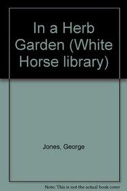 In a Herb Garden (White Horse Library)