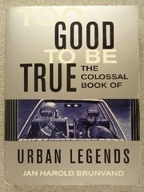 too good to be true the colossal book of urban legends