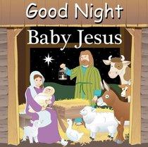 Good Night Baby Jesus (Good Night Our World series)