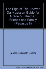 The Sign of The Beaver: Daily Lesson Guide for Grade 5 : Theme : Friends and Family (Pegasus II)
