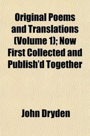 Original Poems and Translations (Volume 1); Now First Collected and Publish'd Together