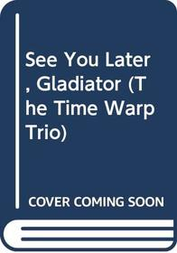 See You Later, Gladiator (Time Warp Trio)