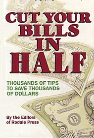 Cut your bills in half: Thousands of tips to save thousands of dollars