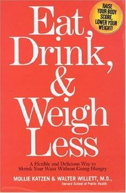 Eat, Drink, & Weigh Less : A Flexible and Delicious Way to Shrink Your Waist Without Going Hungry