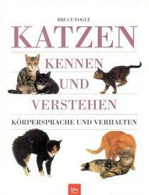 Katzen kennen und verstehen. K�rpersprache und Verhalten.