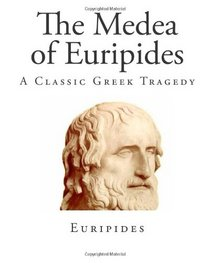 The Medea of Euripides (Classic Greek Plays  - Euripides)