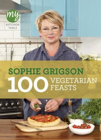 100 Vegetarian Feasts (My Kitchen Table)