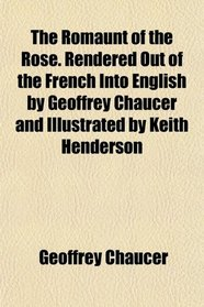 The Romaunt of the Rose. Rendered Out of the French Into English by Geoffrey Chaucer and Illustrated by Keith Henderson