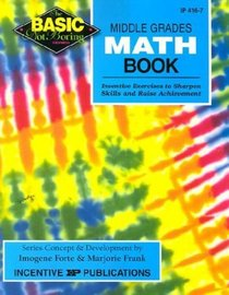 Middle Grades Math Book: Grades 6-8 : Inventive Exercises to Sharpen Skills and Raise Achievement (Basic, Not Boring)
