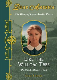 Like the Willow Tree: The Diary of Lydia Amelia Pierce, Portland, Maine, 1918 (Dear America)