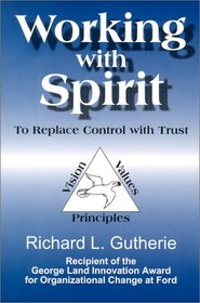 Working with Spirit : To Replace Control with Trust