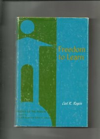 Freedom to learn;: A view of what education might become (Studies of the person)