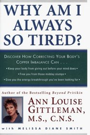 Why Am I Always So Tired: Discover How Correcting Your Body's Copper Imbalance Can: Keep Your Body from Giving Out Before Your Mind Does, Free You from Those Mid-Day Slumps, Give You the Energy Breakthrough You've Been Looking For