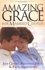 Amazing Grace for Married Couples: 12 Life-Changing Stories of Renewed Love (Amazing Grace) (Amazing Grace)