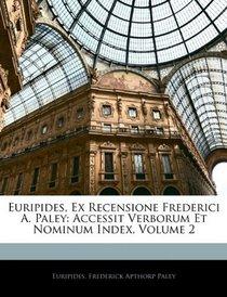 Euripides, Ex Recensione Frederici A. Paley: Accessit Verborum Et Nominum Index, Volume 2