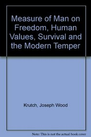 Measure of Man on Freedom, Human Values, Survival and the Modern Temper