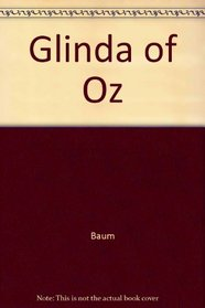 Glinda of Oz: In Which Are Related the Exciting Experiences of Prince Ozma of Oz, and Dorothy, in Their Hazardous Journey to the Home of the Flathead