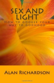 Sex and Light: How to Google your way to Godhood