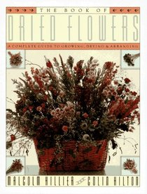The Book of Dried Flowers: A Complete Guide to Growing, Drying, and Arranging