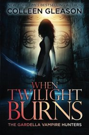 When Twilight Burns (The Gardella Vampire Hunters: Victoria) (Volume 4)