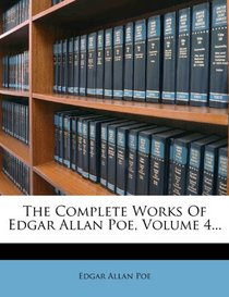 The Complete Works Of Edgar Allan Poe, Volume 4...