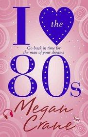 I Love the 80s. Megan Crane