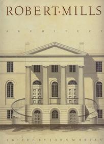 Robert Mills: Architect