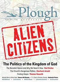 Plough Quarterly No. 11 - Alien Citizens: The Politics of the Kingdom of God