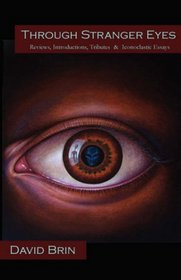 Through Stranger Eyes: Reviews, Introductions, Tributes & Iconoclastic Essays