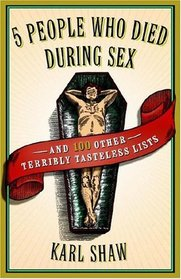 5 People Who Died During Sex and 100 Other Terribly Tasteless Lists