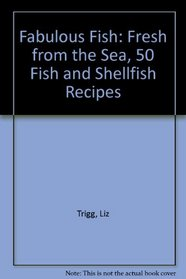 Fabulous Fish: Fresh from the Sea, 50 Fish and Shellfish Recipes