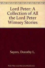 Lord Peter : The Complete Lord Peter Wimsey Stories