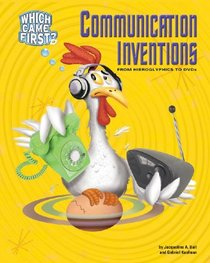 Communication Inventions: From Hieroglyphics to Dvds (Which Came First)
