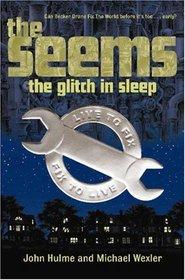 The Seems: The Glitch in Sleep