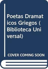 Poetas Dramaticos Griegos (Biblioteca Universal) (Spanish Edition)