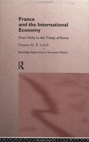 France and the International Economy: From Vichy to the Treaty of Rome (Routledge Explorations in Economic History)