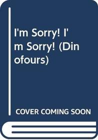 I'm Sorry! I'm Sorry! (Dinofours)