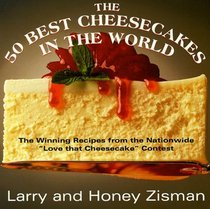 The 50 Best Cheesecakes In The World : The Winning Recipes from the Nationwide