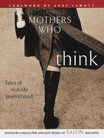 Mothers Who Think : Tales of Real-Life Parenthood