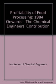 Profitability of Food Processing: 1984 Onwards : The Chemical Engineers' Contribution