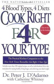 Cook Right 4 Your Type: The Practical Kitchen Companion to Eat Right 4 Your Type, Including More Than 200 Original Recipes, As Well As Individualized 30-Day Meal Plans for