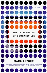 The Tetherballs of Bougainville : A Novel (Vintage Contemporaries)