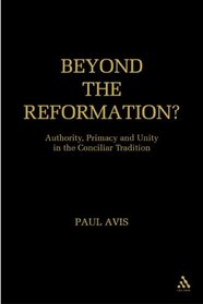 Beyond the Reformation?: Authority, Primacy And Unity in the Conciliar Tradition